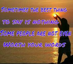 Some people are not even worth your words!