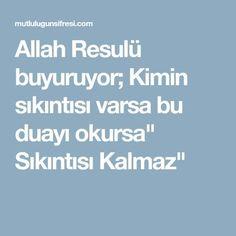 """Allah Resulü buyuruyor; Kimin sıkıntısı varsa bu duayı okursa"""" Sıkıntısı Kalmaz"""""""