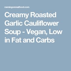 Creamy Roasted Garlic Cauliflower Soup - Vegan, Low in Fat and Carbs