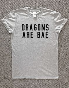 Dragons Are BAE t shirt game of thrones by TheWatermelonFactory