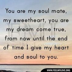 you are my soul mate my sweetheart my dream come true