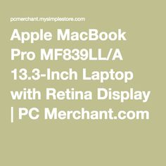Apple MacBook Pro MF839LL/A 13.3-Inch Laptop with Retina Display | PC Merchant.com