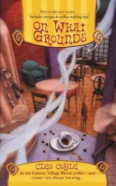 On What Grounds (Coffeehouse Mystery Series #1) @Cleo Coyle ... just started this series ... on book 3!