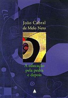 João Cabral de Melo Neto - A educação pela pedra e depois