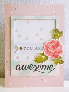 You are awesome - 2015-04-11 - koolkittymusings.typepad.com Paper: Crate Paper, American Crafts, Pink Paislee Dies: Jen Hadfield Cottage Living, Altenew Vintage Flowers Stamps: Jen Hadfield Cottage Living, Altenew Vintage Flowers