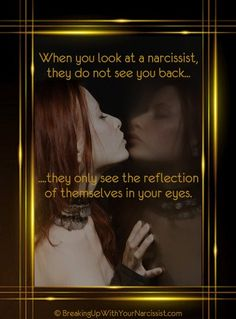 The narcissist uses other people as a tool in which to measure his (or her) own attractiveness. It's the reflection of 'himself' that he sees mirrored in their opinions of him. Unfortunately, this reflection has the risk of being either a good one – or a bad one. If these reflections mirror him back in a negative way (point out a flaw or fail to be bedazzled) he will rage rather than see the truth about himself; abandoning and demonizing the other person is part of this rage.