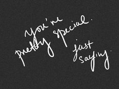 You're not pretty special at all.................... You're more than special.... you're totally feckin awesome with a side order of spectacular sprinkled with wisdom & curiosity. #justsayin! Oh and did I mention.... I Love You Awesome Person ;) You make 'me' feel special because it's a privilege to know you :) xXx