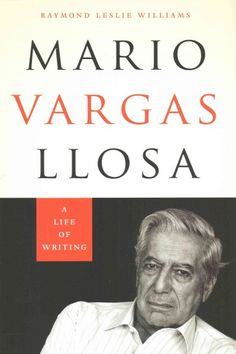 Mario Vargas Llosa : a life of writing / by Raymond Leslie Williams.