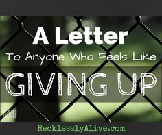 A Letter to Anyone Who Feels Like Giving Up. Someone commits suicide every 12.8 minutes. Even one suicide is too many | RecklesslyAlive.com