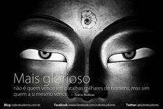 """""""Mais glorioso não é quem vence em batalhas milhares de homens, mas sim quem a si mesmo vence."""" — Textos Budistas - Veja mais sobre Espiritualidade & Autoconhecimento no blog: http://sobrebudismo.com.br/"""