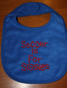 Soccer is for Sissies embroidered bib by KenaKreations, $9.00