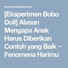 [Eksperimen Bobo Doll] Alasan Mengapa Anak Harus Diberikan Contoh yang Baik ~ Fenomena Harimu