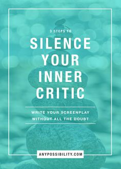 3 Steps To Silence Your Inner Critic   Write your screenplay without all the doubt. You can do it! Screenwriting   Screenplay   Filmmaking