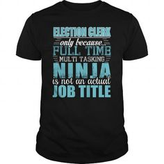 Election Clerk Only Because Full Time Multi Tasking NINJA Is Not An Actual Job Title T Shirts, Hoodies. Get it now ==► https://www.sunfrog.com/LifeStyle/Election-Clerk-Ninja-Tshirt-Black-Guys.html?41382