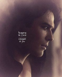 """#TVD The Vampire Diaries  Damon Salvatore(Ian Somerhalder), I think I already pinned this before awhile ago..  """"The beauty of the dark is the beauty of you"""""""