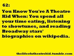 life of a theatre kid.