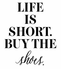 Life is Short. Buy the Shoes Print - Art Print - Fashion Designer - Inspirational Prints - Sparkle - Heels Motivacional Quotes, Life Quotes Love, Great Quotes, Quotes To Live By, Funny Quotes, Inspirational Quotes, Daily Quotes, Qoutes, The Words
