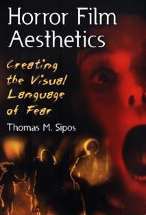Horror film aesthetics : the visual language of fear / Thomas M. Sipos.  PN 1995.9.H6 S576