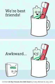 Haha. Awww.. Floss always gets left out. Dental humor.