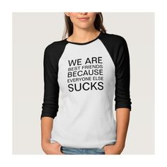 Best Friends Because Everyone Else Sucks Jersey Tee Shirt (28 CAD) ❤ liked on Polyvore featuring tops, t-shirts, jersey tops, jersey knit tops, jersey tee and jersey t shirts