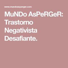 MuNDo AsPeRGeR: Trastorno Negativista Desafiante.