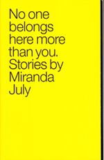 I really enjoyed this collection of short stories by Miranda July. Fresh and raw. I like her website too: http://www.mirandajuly.com