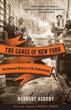 The Gangs of New York: An Informal History of the Underworld by Herbert Asbury http://www.amazon.com/dp/0307388980/ref=cm_sw_r_pi_dp_wB5Dwb1W8D3MX