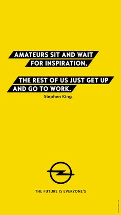 Amateurs sit and wait for inspiration, the rest of us just get up and go to work - Stephen King Motivational Quotes For Life, Good Life Quotes, Daily Quotes, Quotes To Live By, Best Quotes, Inspirational Quotes, Filter Quotes, Optimism Quotes, You Know Where