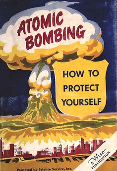 Atomic Bombing…How To Protect Yourself1950 - The Atomic Veterans had to live with it and die with it
