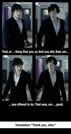 When Sherlock cannot form sentences you know he is struggling with his emotions...yeah I kind of have a lot of feels about this scene.