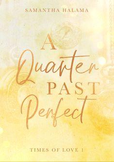 "Auftragsarbeit ""A Quarter Past Perfect"" von Samantha Halama  Romance  Lesen  Bücherliebe  New Adult Buch Design, Past, Romance, Cover, Books, Landing Pages, Reading, Romance Film, Past Tense"