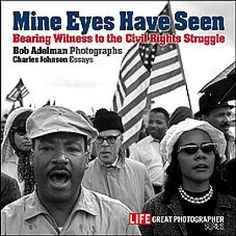 Adelman, B. (2007). Mine eyes have seen: bearing witness to the struggle for Civil Rights. New York, NY: Time Home Entertainment. Call# 323.1196073 A229m