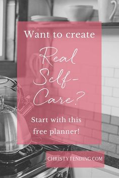 Want to create a self-care routine? Click here for the free planner. From Christy Tending Healing Arts and www.christytending.com