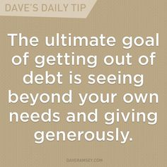"""""""The ultimate goal of getting out of debt is seeing beyond your own needs and giving generously."""" - Dave Ramsey"""