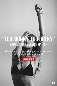 'TOO SKINNY, TOO BULKY' those are to critizise others are the ones to feel insecure & a reflection of who they are.
