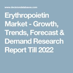 Erythropoietin Market - Growth, Trends, Forecast & Demand Research Report Till 2022