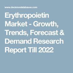 Erythropoietin Market - Growth, Trends, Forecast & Demand Research Report Till 2022