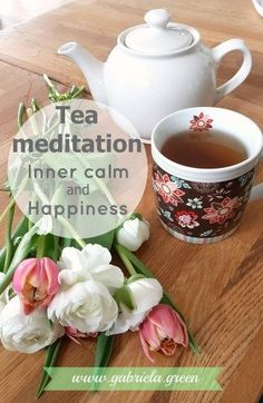 Tea meditation Inner calm and happiness | www.gabriela.green Make your mornings zen and peaceful. Guided meditation for beginners