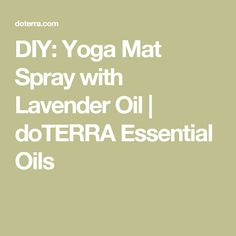 DIY: Yoga Mat Spray with Lavender Oil | doTERRA Essential Oils