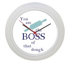 Kitchen Clock : You Are The Boss Of That Dough