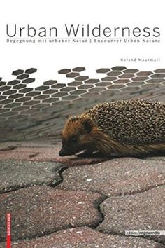 Urban wilderness : Begegnung mit urbaner Natur = encounter urban nature / Roland Maurmair (Hg. = Ed.). Birkhäuser, Basel : 2015. 111 p. : il. ISBN 9783035605846 Ecología urbana. Urbanismo -- Aspecto del medio ambiente. Sbc Aprendizaje A-711.4:504 URB http://millennium.ehu.es/record=b1824959~S1*spi