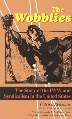 The Wobblies: The Story of Iww and Syndicalism in the United States