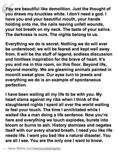If this doesn't make you wanna read more Henry Rollins, there's something wrong with you. That makes me wanna be in love.