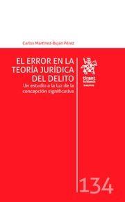 El error en la teoría jurídica del delito : (un estudio a la luz de la concepción significativa) / Carlos Martínez-Buján Pérez. - 2017