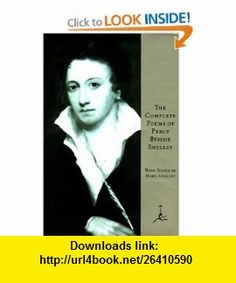 The Complete Poems of Percy Bysshe Shelley (Modern Library) (9780679601111) Percy Bysshe Shelley, Mary Shelley , ISBN-10: 0679601112  , ISBN-13: 978-0679601111 ,  , tutorials , pdf , ebook , torrent , downloads , rapidshare , filesonic , hotfile , megaupload , fileserve