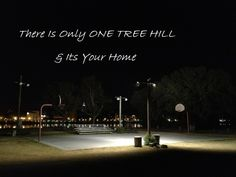 There Is Only ONE TREE HILL & It's Your Home <3