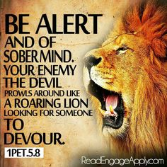 1 Amplified Bible (AMP) Be sober [well balanced and self-disciplined], be alert and cautious at all times. That enemy of yours, the devil, prowls around like a roaring lion [fiercely hungry], seeking someone to devour. Bible Verses Quotes, Bible Scriptures, Faith Quotes, Spiritual Warfare, Spiritual Attack, Spiritual Growth, Bible Truth, Prayer Warrior, 1 Peter