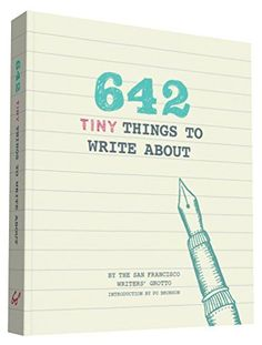 642 Tiny Things to Write About by San Francisco Writers' Grotto http://www.amazon.de/dp/1452142173/ref=cm_sw_r_pi_dp_jbyAwb07HCDTT