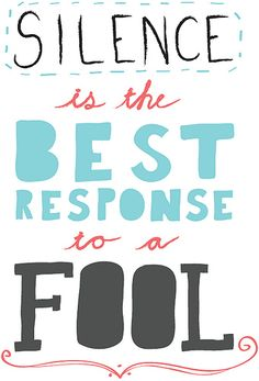 """""""Silence is the best response to a fool.""""  Good quote, great lettering."""