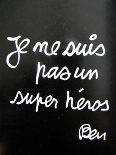 I'm not a super hero ♥ Ben Vautier We're all human with strengths and weaknesses. If you can't say what you wished you could say in French, that's ok. Say something similar, make them guess, be creative but don't give up. Words Quotes, Me Quotes, Sayings, Boy Images, Woman Movie, French Quotes, Don't Give Up, Sarcasm, Fluxus